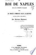 Le roi de Naples devant l'opinion publique siute au procès commencé par m. Gladstone dans ses lettres a lord Aberdeen