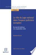 Le rôle du juge national dans l'espace judiciaire européen, du marché intérieur à la coopération civile