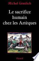 Le sacrifice humain chez les Aztèques