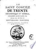 Le saint Concile de Trente oecuménique et général, célébré sous Paul III, Jules III, et Pie IV, souverains pontifes