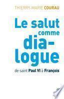 Le salut comme dialogue. De saint Paul VI à François
