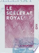 Le Scélérat royal - Grand roman national historique