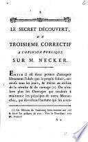 Le secret découvert, ou troisième correctif à l'opinion publique sur M. Necker