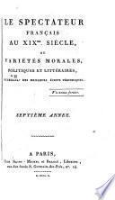 Le Spectateur français au XIXme. siècle, ou Variétés morales, politiques et littéraires, recueillies des meilleurs écrits périodiques ...