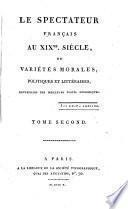 Le spectateur français au XIXme siècle, ou Variétés religieuses, morales, politiques, scientifiques et littéraires, en une série d'articles neufs ou recueillis des meilleurs écrits périodiques