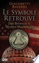 Le Symbole retrouvé : Dan Brown et le mystére maçonnique