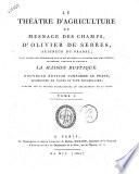 Le théatre d'agriculture et mesnage des champs, d'Oliver de Serres, seigneur du Pradel dans lequel est représenté tout ce qui est requis et necessaire pour bien dresser, gouverner, enrichir et embellir la maison rustique