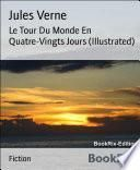 Le Tour Du Monde En Quatre-Vingts Jours (Illustrated)