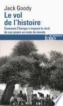 Le vol de l'histoire. Comment l'Europe a imposé le récit de son passé au reste du monde