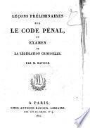 Lecons preliminaires sur le code pénal, ou Examen de législation criminelle. Par m. Bavoux