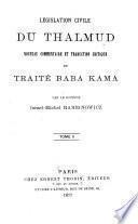 Législation civile du Thalmud ... nouveau commentaire et traduction critique ...: Le traité Baba Kama