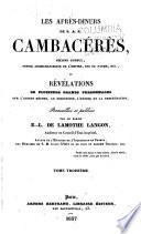 Les après-diners de S.A.S. Cambacérès ..., ou, Révélations de plusieurs grands personnages sur l'ancien régime, Le Directoire, l'empire et la restauration