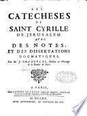 Les Catecheses de Saint Cyrille de Jerusalem. avec des notes, et des dissertations dogmatiques. Par M. J. Grancolas, Docteur en Théologie de la Faculté de Paris