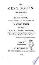 Les cent jours. Mémoires pour servir a l'histoire de la vie privée, du retour, et du règne de Napoléon en 1815. Par M. le baron Fleury de Chaboulon, ... Tome 1. [-2.]