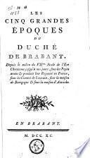 Les cinq grandes époques du duché de Brabant depuis le milieu du VIIe siècle de l'ère chrétienne, jusqu'à nos jours...