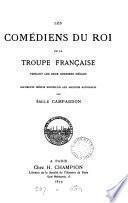 Les comédiens du roi de la Troupe française pendant les deux derniers siècles, documents inédits recueillis par E. Campardon