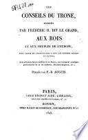Les conseils du trone, donnes par Frederic 2., dit Le Grand, aux rois et aux peuples de l'Europe, pour servir de commentaire a tous les congres ... Publies par P.-R. Auguis