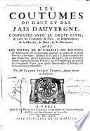 Les coutumes du baut et bas pais d'Auvergne. conferées avec le droit civil, & avec les coutumes de Paris, de Bourbonnois, de la Marche, de Berri, & de Nivernois