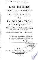 Les crimes constitutionnels de France, ou la désolation française, décrétée par l' Assemblée dite nationale constituante, aux années 1789, 1790 et 1791. Acceptée par l' esclave Louis XVI, le 14 septembre 1791