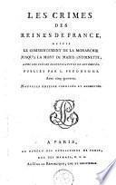 Les crimes des reines de France, depuis le commencement de la monarchie jusqu'à la mort de Marie-Antoinete, avec les pièces justificatives de son procès :.