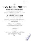 Les Danses des Morts, dissertations et recherches ... sur les divers monuments de ce genre qui existent ... tant en France qu'à l'étranger, accompagnées de La Danse Macabre, grande ronde vocale et instrumentale, paroles d'E. Thierry