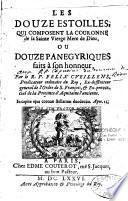 Les Douze estoilles qui composent la couronne de la sainte Vierge, mère de Dieu, ou Douze panégyriques faits en son honneur, par le R. P. Félix Cueillens,...