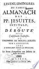 Les enluminures du fameux almanach des PP. Jésuites, intitulé, la déroute et la confusion des Jansénistes . Ou triomphe de Molina Jésuite sur S. Augustin. Avec l'onguant pour la brulure. Ou le secret d'empescher aux Jésuites de bruler des livres