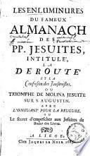 Les enluminures du fameux almanach des PP. Jésuites, intitulé La déroute et la confusion des Jansénites, ou Triomphe de Molina Jésuite, sur S. Augustin ...