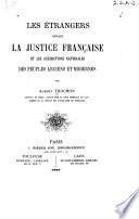 Les étrangers devant la justice française et les juridictions nationales des peuples anciens et modernes