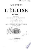 Les fetes de l'Eglise romaine avec l'explication de l'origine de chaque solennite ouvrage accompagne de reflexions commente et explique par les peres de l'Eglise et les orateurs de la Chaire catholique