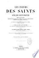 Les Fleurs des saints, actes des saints martyrs, traduits sur pièces originales... par J.- B. de Saint-Victor...