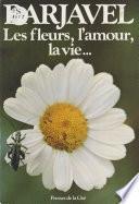 Les Fleurs, l'amour, la vie