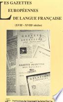 Les Gazettes européennes de langue française (XVIIe-XVIIIe siècles)