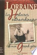 Les Histoires extraordinaires de mon grand-père : Lorraine