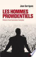 Les Hommes providentiels. Histoire d'une fascination française
