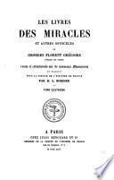 Les livres des miracles et autres opuscules de Georges Florent Grégoire ...