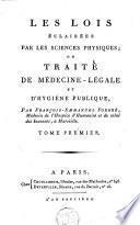 Les lois éclairées par les sciences physiques; ou traité de médicine-légale et d'hygiène publique
