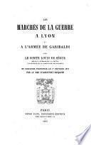 Les marchés de la guerre à Lyon et à l'armée de Garibaldi et discours prononcé le ler février 1873
