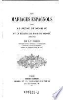 Les mariages espagnoles sous le regne de Henri IV et la regence de Marie de Medicis (1602-1615).