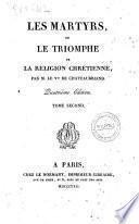 Les martyrs, ou le triomphe de la religion chretienne; par m. le v.te de Chateaubriand. Tome premier [-second]