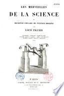 Les merveilles de la science, ou Description populaire des inventions modernes...