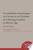 Les mobilités monastiques en Orient et en Occident de l'Antiquité tardive au Moyen Âge (IVe-XVe siècle)