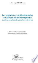 Les mutations constitutionnelles en Afrique noire francophone