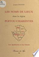 Les Noms de lieux dans la région Poitou-Charentes : Leur signification et leur histoire