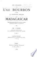 Les origines de l'île Bourbon et de la colonisation française à Madagascar. D'après des documents inédits tirés des archives coloniales du Ministère de la marine et des colonies, etc