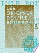 Les Origines de l'île Bourbon