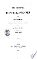 Les origines indo-europeennes, ou Les Aryas primitifs essai de paleontologie linguistique par Adolphe Pictet