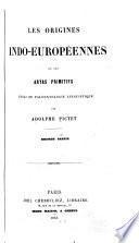 Les origines indo-européennes, ou, Les Aryas primitifs