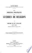 Les origines politiques des guerres de religion ...: Henri II et l'Italie (1547-1555)