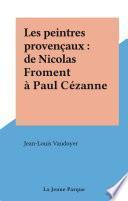 Les peintres provençaux : de Nicolas Froment à Paul Cézanne